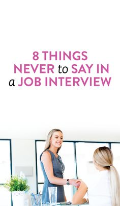 A few tips on what not to say during a job interview.