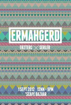 ERMAHGERD // ERZTERC X SERLER Collection // 1 Sept 2012 // 12nn - 9pm // *SCAPE