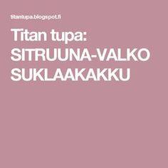 Titan tupa: SITRUUNA-VALKOSUKLAAKAKKU