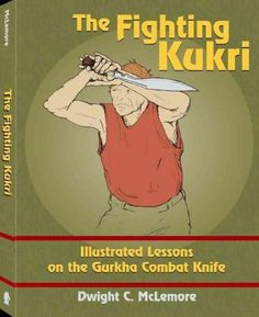 The Fighting Kukri: Illustrated Lessons on the Gurkha Combat Knife by Dwight McLemore Survival Tools, Survival Knife, Martial Arts Weapons, Martial Arts Techniques, By Any Means Necessary, Combat Knives, Self Defense, Nepal, Knowledge