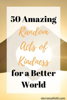 50 Amazing Random Acts of Kindness for a Better World - Sierra Mafield World Need, Best Places To Live, Random Acts, Worlds Of Fun, You Can Do, Acting, About Me Blog, Motivation, Feelings