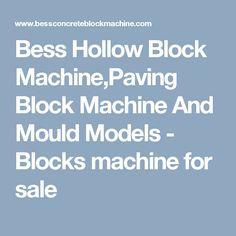 Bess Hollow Block Machine,Paving Block Machine And Mould Models -  Blocks machine for sale
