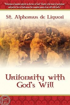 Uniformity With God's Will - The subject of God's will was for Alphonsus a theme of predilection, a theme dearest to his heart; http://www.lamppostpubs.com/uniformity-with-gods-will/ ; $6.00