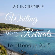 20 Incredible Writing Retreats to Attend in 2015