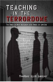 """Superbly written and timely, Teaching in the Terrordome casts an unflinching gaze on one of America's """"dropout factory"""" high schools. Though Teach For America often touts its most successful teacher stories, in this powerful memoir Heather Kirn Lanier illuminates a more common experience of """"Teaching For America"""" with thoughtful complexity, a poet's eye, and an engaging voice."""