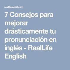 7 Consejos para mejorar drásticamente tu pronunciación en inglés - RealLife English