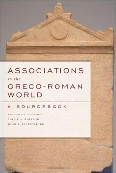 Associations in the Greco-Roman world : a sourcebook / Richard S. Ascough, Philip A. Harland, John S. Kloppenborg http://fama.us.es/record=b2681082~S5*spi
