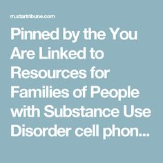 Pinned by the You Are Linked to Resources for Families of People with Substance Use  Disorder cell phone / tablet app March 31, 2017;  Android- https://play.google.com/store/apps/details?id=com.thousandcodes.urlinked.lite   iPhone -  https://itunes.apple.com/us/app/you-are-linked-to-resources/id743245884?mt=8com