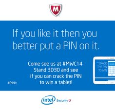 Will you be at Mobile World Congress (#MWC14) in Barcelona next week? If you are, come visit us in the Intel booth (Hall 3, Stand 3D30), to play our Crack the PIN game for a chance to win a Samsung Galaxy tablet and see our latest offerings! #PINit