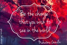 """""""Be the change that you wish to see in the world."""" Mahatma Gandhi #MakeYourOwnLane #QOTD #Motivation #Quote #QuoteOfTheDay  #quote #quotes #inspiration #quoteoftheday Quotes About #Wisdom 