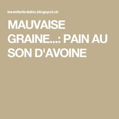 MAUVAISE GRAINE...: PAIN AU SON D'AVOINE