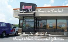 Budget Blinds runs on Dunkin'! Graphic shades help promote products and filter harmful UV rays!