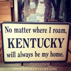 No matter where I roam, Kentucky will always be my home.