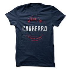 Made in Canberra T-Shirt, http://www.sunfrogshirts.com/LifeStyle/Made-in-Canberra.html?6127 - $19