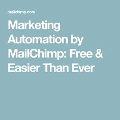 Marketing Automation by MailChimp: Free & Easier Than Ever