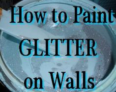 Planning to do this in my kids closet TODAY! How to paint walls with GLITTER