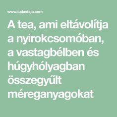 A tea, ami eltávolítja a nyirokcsomóban, a vastagbélben és húgyhólyagban összegyűlt méreganyagokat Health Resources, Health Articles, Health Advice, Herbal Remedies, Health Remedies, Natural Teething Remedies, Natural Cold Remedies, Health Goals, Diet