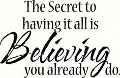 The Secret......Believing you already do.