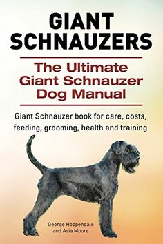 Giant Schnauzers The Ultimate Giant  Schnauzer Dog Manual Giant  Schnauzer book for care costs feeding grooming health and training -- Check this awesome product by going to the link at the image.