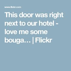 This door was right next to our hotel - love me some bouga…   Flickr