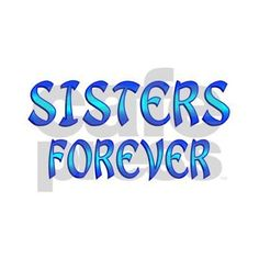 Sisters Forever Rectangle Magnet by FunDesigns - CafePress Sister Birthday Quotes, Happy Birthday Sister, Sister Quotes, Daughter Quotes, Father Daughter, I Miss My Sister, Love You Sis, Four Sisters, Little Sisters