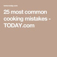 25 most common cooking mistakes - TODAY.com