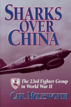 Sharks Over China: The 23rd Fighter Group in World War II by Carl Molesworth