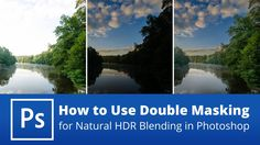 How to Use Double Masking for Natural HDR Blending in Photoshop