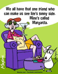 We all have that one friend who can make us see life's funny side. Mine's called Margarita.