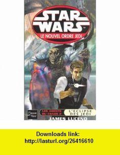 Star Wars, les agents du chaos, tome 2  LEclipse des jed� (9782265076709) James Luceno , ISBN-10: 2265076708  , ISBN-13: 978-2265076709 ,  , tutorials , pdf , ebook , torrent , downloads , rapidshare , filesonic , hotfile , megaupload , fileserve