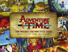 Adventure Time: The Original Cartoon Title Cards (Vol 1): The Original Cartoon Title Cards Seasons 1 & 2 by Pendleton Ward http://www.amazon.com/dp/1783292873/ref=cm_sw_r_pi_dp_IZnVvb1S5999E