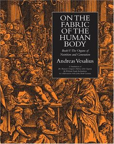 On the Fabric of the Human Body, Vol. 4. Book V: The Organs of Nutrition and Generation. Translated by William Frank Richardson in collaboration with ... (Vesalius, On the Fabric of the Human Body) by Vesalius
