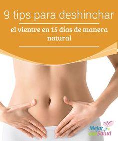 9 tips para #Deshinchar el vientre en 15 días de manera natural  En este #Artículo compartimos 9 tips sencillos y sorprendentes para deshinchar el vientre en 15 días de manera natural y sin grandes sacrificios. #Belleza