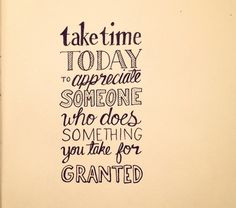 Take time today to appreciate someone who does something you take for granted.