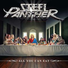All You Can Eat Album cover for Steel Panther!!!! Can't wait for the new album! Just by the song titles...it's gonna be great!