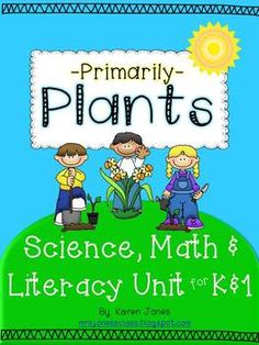 Primary Plant Unit!  Science, Math & Literacy for K and 1... LOTS of differentiated materials $