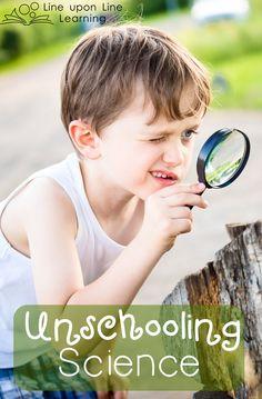 Unschooling Science | Line upon Line Learning blog www.RebeccaReid.com