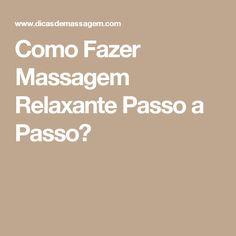 Como Fazer Massagem Relaxante Passo a Passo?