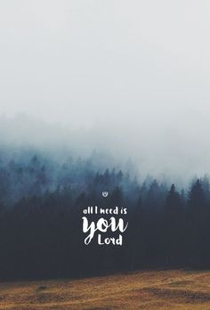 All I need is you Lord  -  Christian | Quote | Love |
