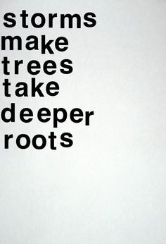 Quote van de dag: storms make trees take deeper roots. Words Quotes, Me Quotes, Motivational Quotes, Inspirational Quotes, Sayings, Great Quotes, Quotes To Live By, Quotable Quotes, Beautiful Words