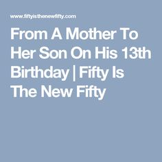 from a mother to her son on his 13th birthday fifty is the new fifty