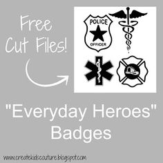 "Create Kids Couture: ""Everyday Heroes"" Badges - Free Cut Files! Police Doctor Rescue EMT Fire"