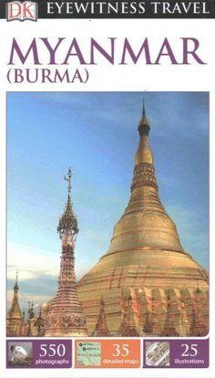 Eyewitness Travel Guide: DK Eyewitness Travel Guide: Myanmar (Burma) by...