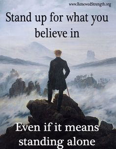 www.RenewedStrength.org  Stand up for what you believe in even if it means standing alone.