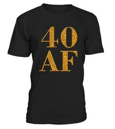 """# 40 AF T-Shirt Funny 40th Birthday Gift . Perfect Birthday Gift Idea for Men / Women - 40 AF Tshirt. Awesome gift for your dad, daddy, brother, sister, husband, boyfriend, son, uncle or nephew, girlfriend, mom, mother, friends, family. It is time to party and celebrate 40 years old birthday! Funny Graphic Tee with print """"40 AF"""". Complete your collection of bday accessories for him / her (hat, decorations, v neck shirt, tank top, boxers, swimsuit, apparel, charms, crown, earrings, mug, cup)…"""