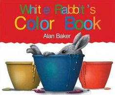 Booktopia has White Rabbit's Color Book, Little Rabbit Books by Alan Baker. Buy a discounted Paperback of White Rabbit's Color Book online from Australia's leading online bookstore. Alan Baker, Storytelling Books, Rabbit Book, Rabbit Colors, Color Unit, Science Notebooks, White Rabbits, Early Readers, Applied Science