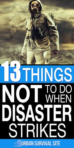 Plenty of attention is given to the things you should do when disaster strikes. However, knowing what not to do can be just as important for your survival. In this list, you'll find 13 things that you should avoid doing at all costs when disaster strikes. #urbansurvivalsite #urbansurvival #disastersurvival #preparedness