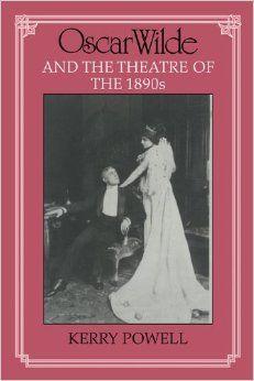 Oscar Wilde and the theatre of the 1890s / Kerry Powell. --      Cambridge [etc.] : Cambridge University Press, 1990 en http://absysnetweb.bbtk.ull.es/cgi-bin/abnetopac01?TITN=512072