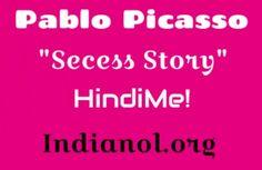 मेहनत करने से सफलता जरुर मिलती हैं Pablo Picasso Success Story