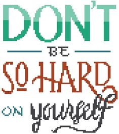 Don't Be So Hard On Yourself  Cross Stitch by RagingStitches, $4.00